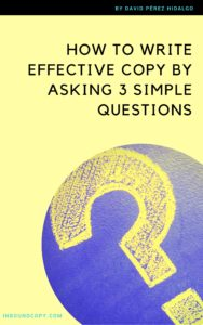 HOW TO WRITE EFFECTIVE COPY BY ASKING 3 SIMPLE QUESTIONS_cover